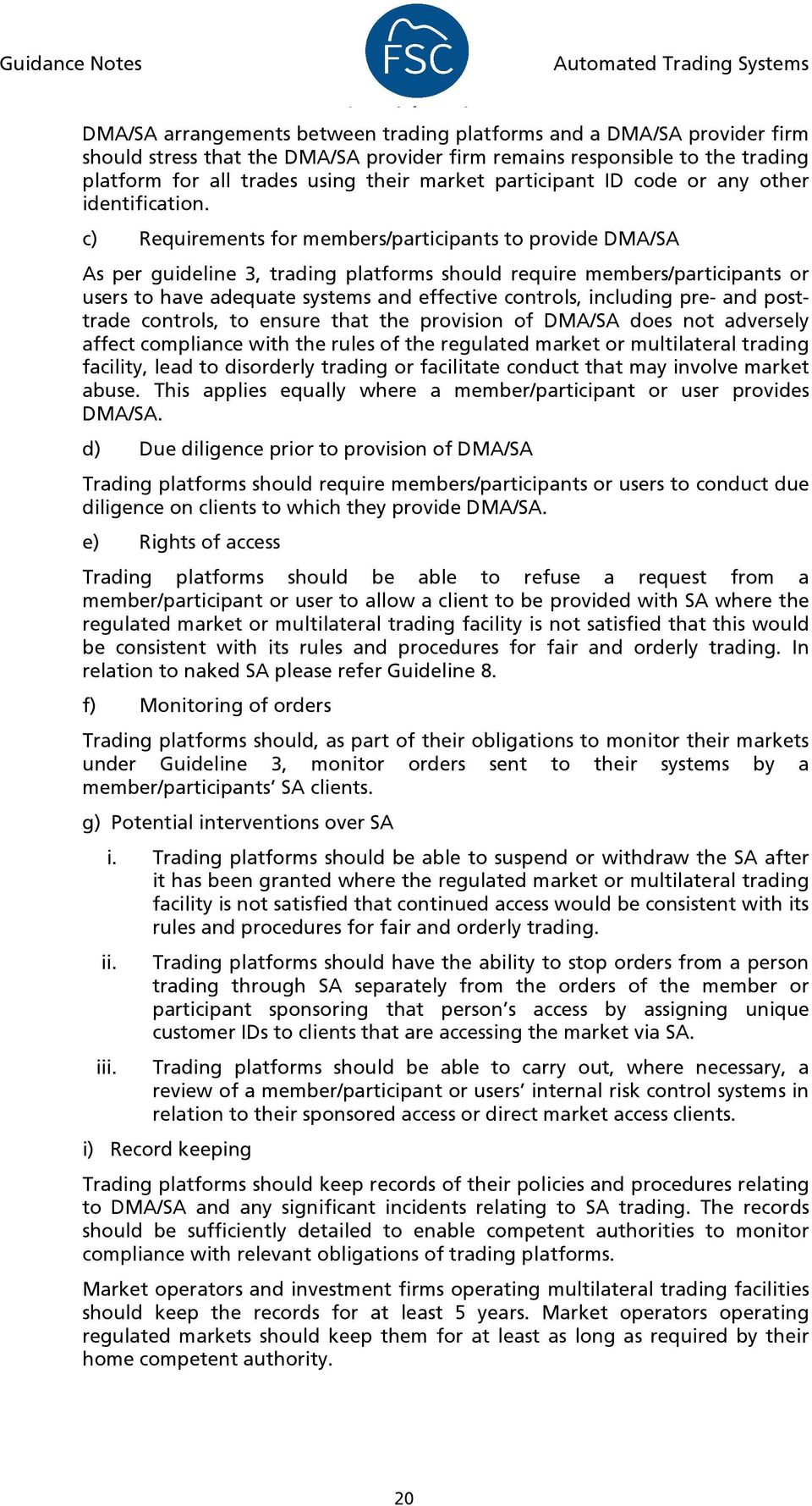 c) Requirements for members/participants to provide DMA/SA As per guideline 3, trading platforms should require members/participants or users to have adequate systems and effective controls,