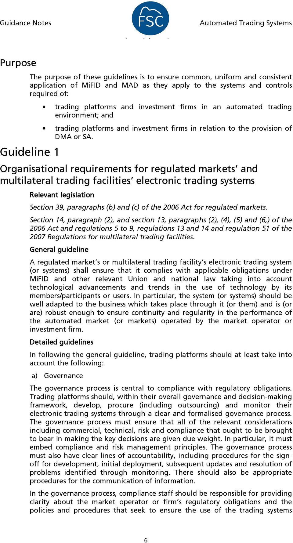 Organisational requirements for regulated markets and multilateral trading facilities electronic trading systems Relevant legislation Section 39, paragraphs (b) and (c) of the 2006 Act for regulated