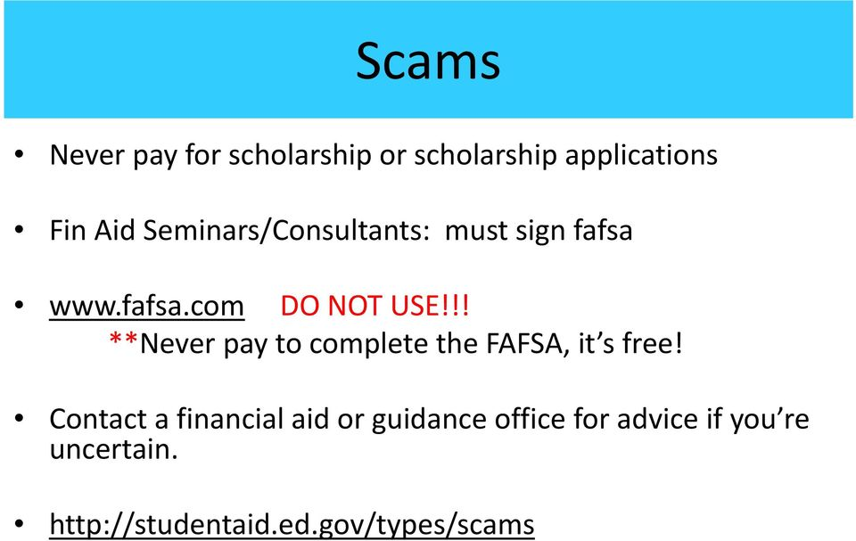 !! **Never pay to complete the FAFSA, it s free!