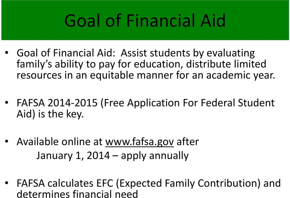 FAFSA 2014 2015 (Free Application For Federal Student Aid) is the key. Available online at www.fafsa.