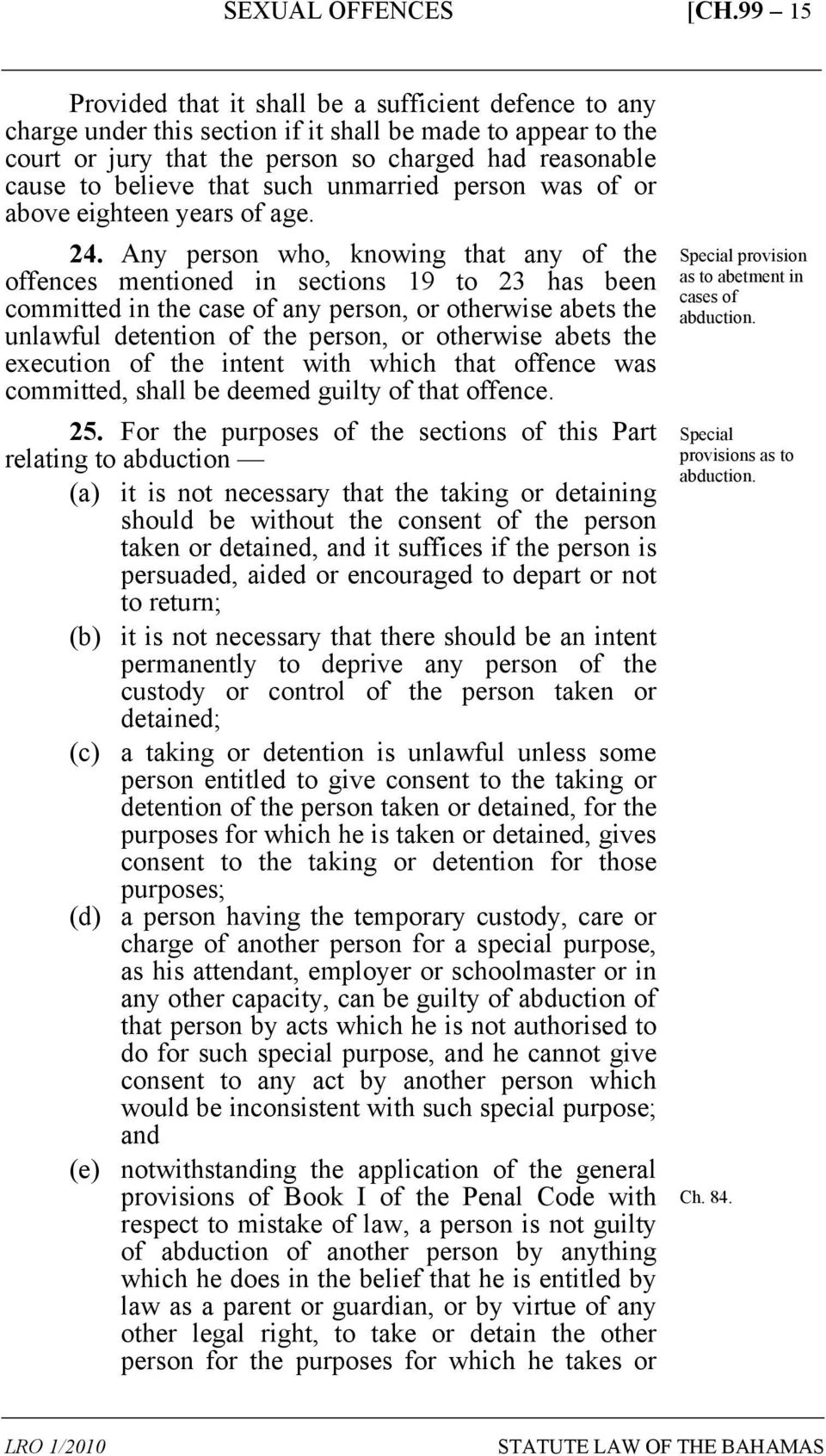 Any person who, knowing that any of the offences mentioned in sections 19 to 23 has been committed in the case of any person, or otherwise abets the unlawful detention of the person, or otherwise