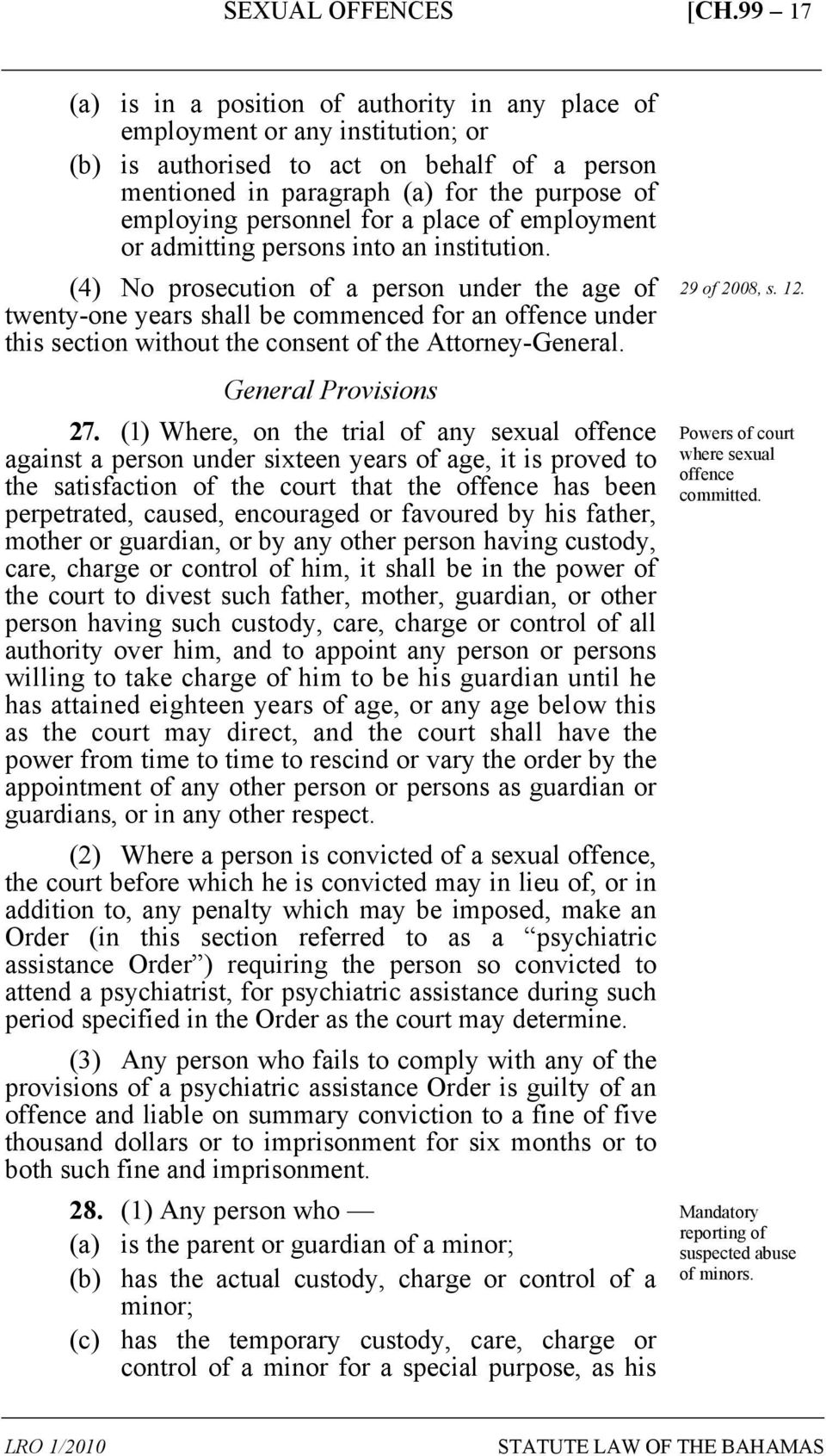 (4) No prosecution of a person under the age of twenty-one years shall be commenced for an offence under this section without the consent of the Attorney-General. General Provisions 27.