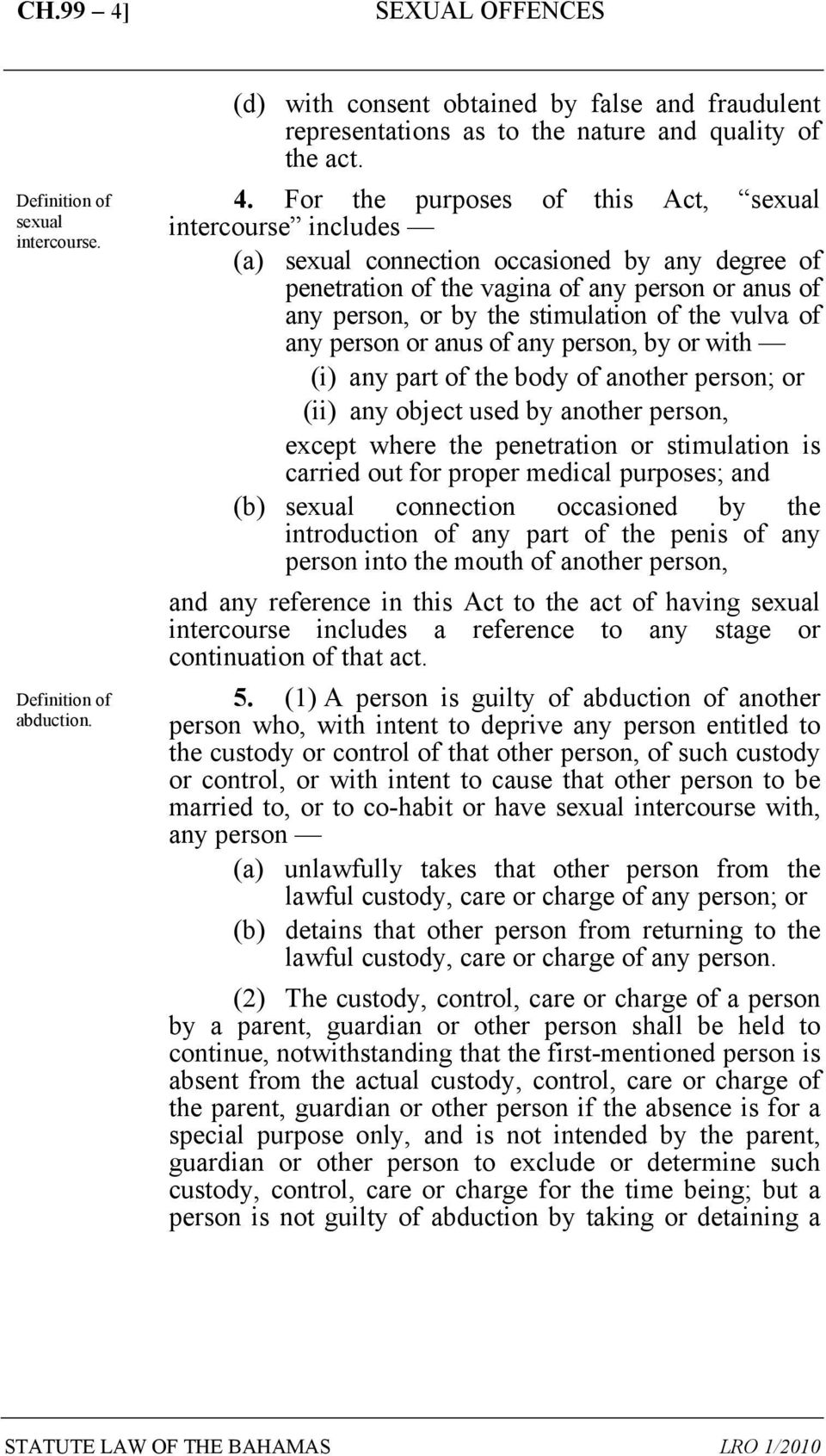 For the purposes of this Act, sexual intercourse includes (a) sexual connection occasioned by any degree of penetration of the vagina of any person or anus of any person, or by the stimulation of the