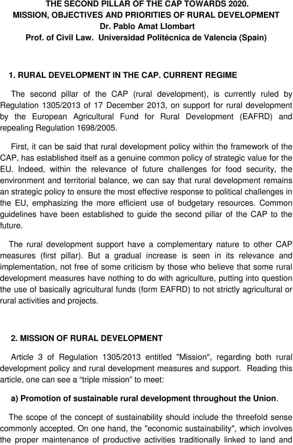 CURRENT REGIME The second pillar of the CAP (rural development), is currently ruled by Regulation 1305/2013 of 17 December 2013, on support for rural development by the European Agricultural Fund for