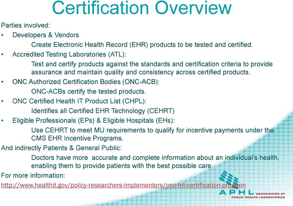 ONC Authorized Certification Bodies (ONC-ACB): ONC-ACBs certify the tested products.