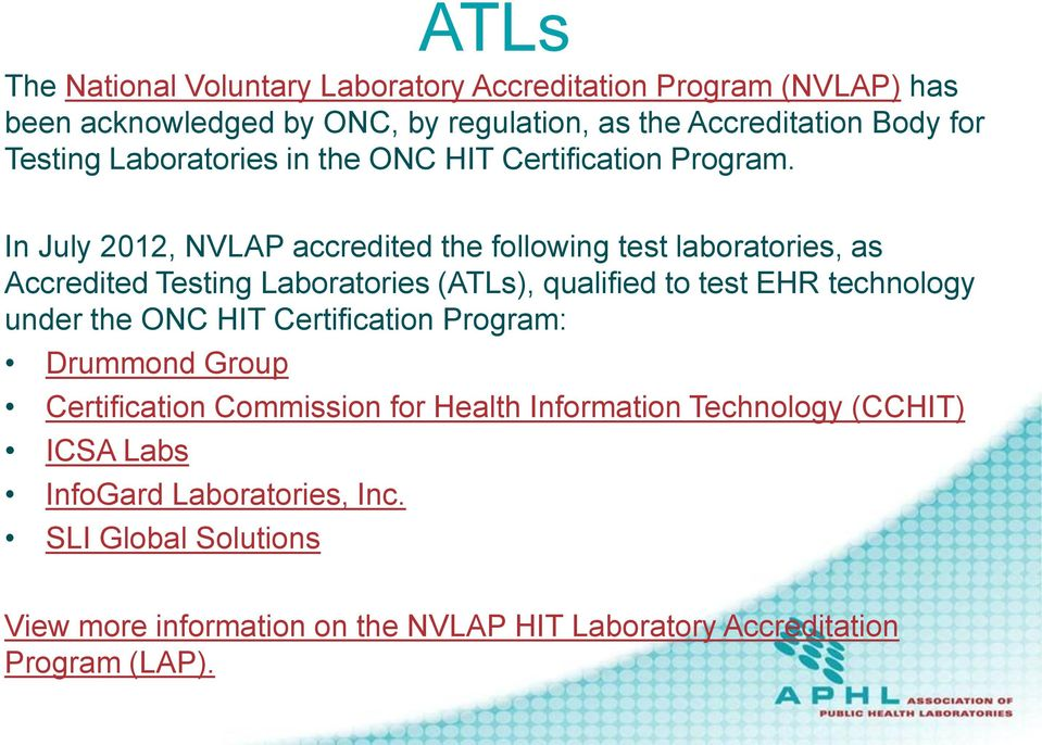 In July 2012, NVLAP accredited the following test laboratories, as Accredited Testing Laboratories (ATLs), qualified to test EHR technology under the