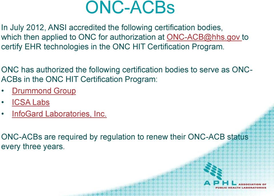 ONC has authorized the following certification bodies to serve as ONC- ACBs in the ONC HIT Certification Program: