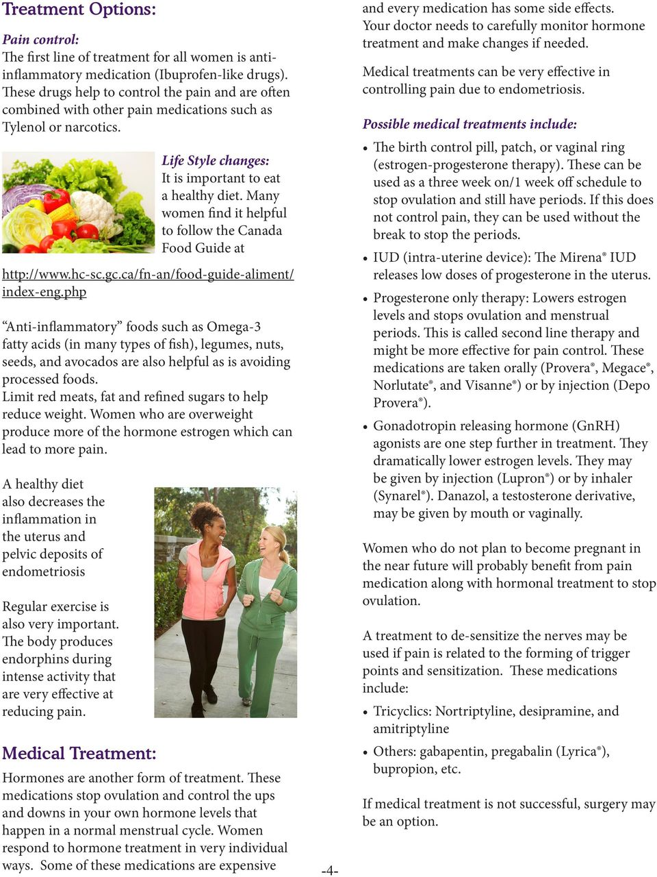 Many women find it helpful to follow the Canada Food Guide at http://www.hc-sc.gc.ca/fn-an/food-guide-aliment/ index-eng.
