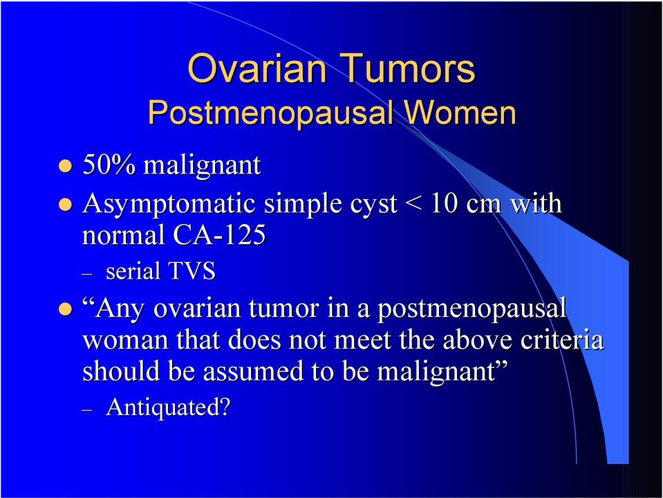 TVS Any ovarian tumor in a postmenopausal woman that does