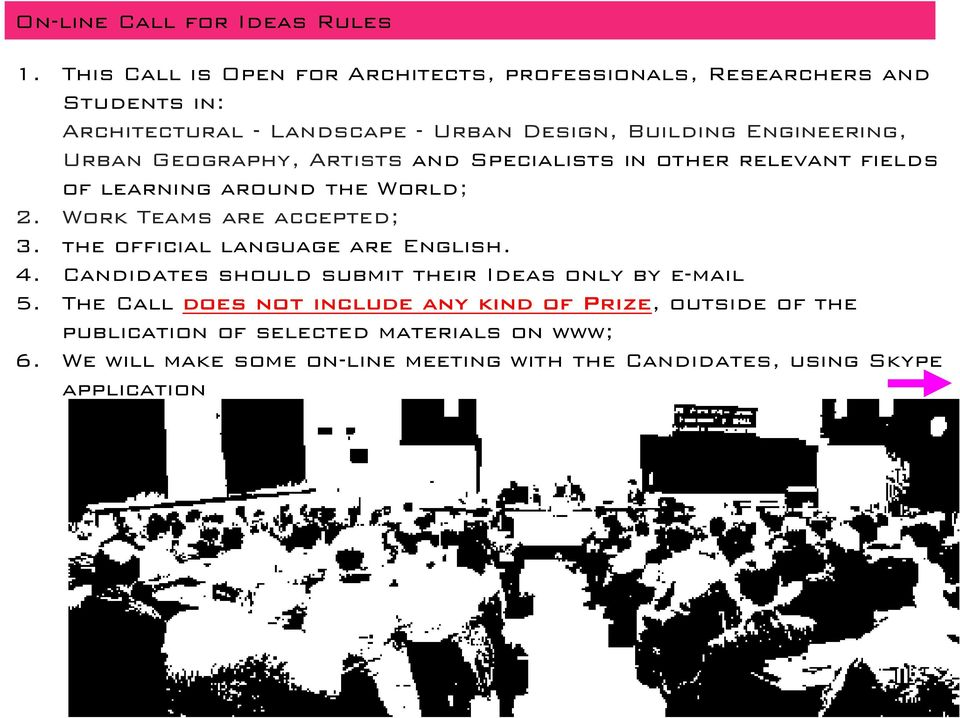 Urban Geography, Artists and Specialists in other relevant fields of learning around the World; 2. Work Teams are accepted; 3.