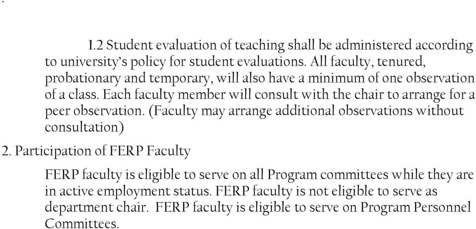 Each faculty member will consult with the chair to arrange for a peer observation. (Faculty may arrange additional observations without consultation) 2.