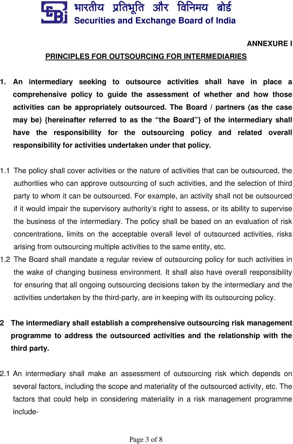 The Board / partners (as the case may be) {hereinafter referred to as the the Board } of the intermediary shall have the responsibility for the outsourcing policy and related overall responsibility