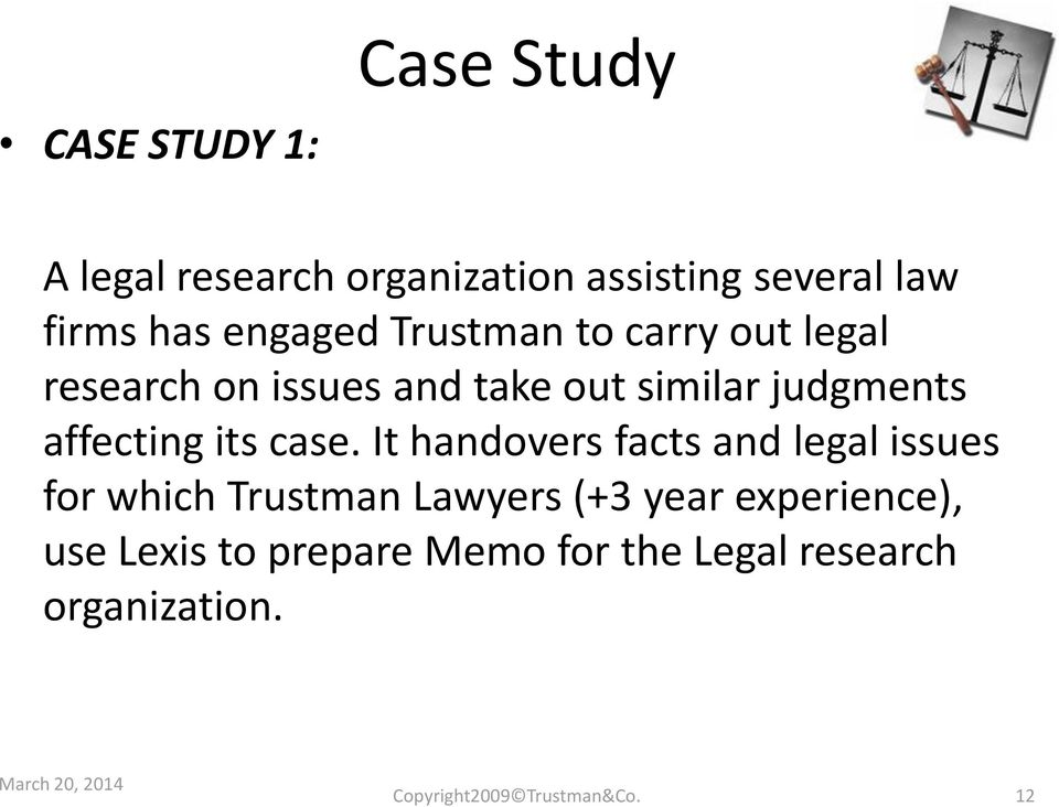 It handovers facts and legal issues for which Trustman Lawyers (+3 year experience), use Lexis