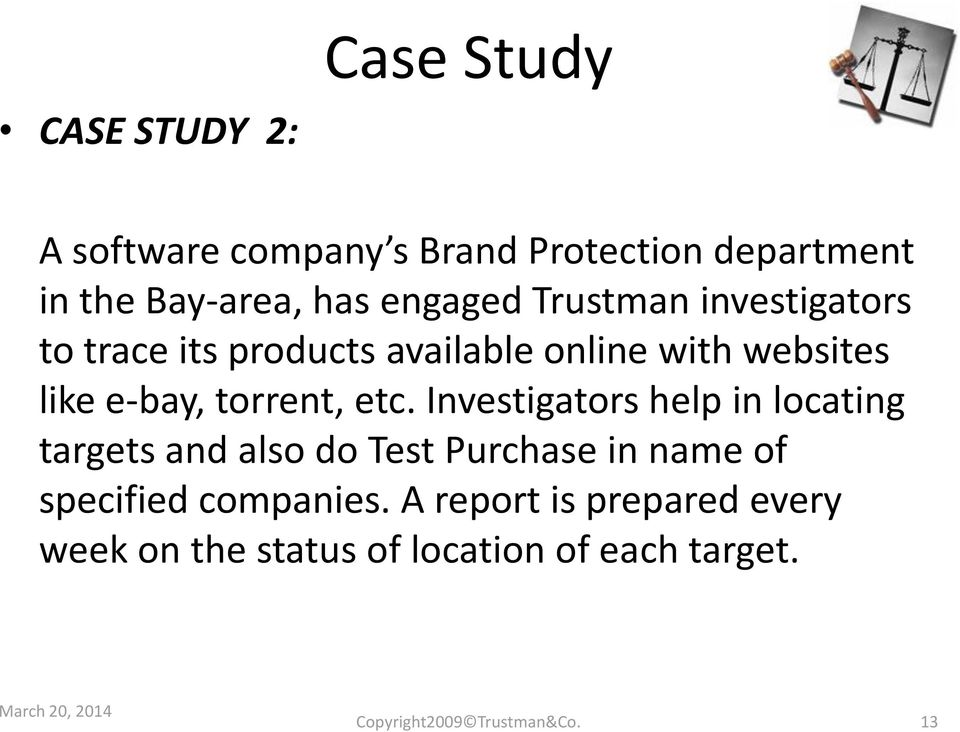 Investigators help in locating targets and also do Test Purchase in name of specified companies.