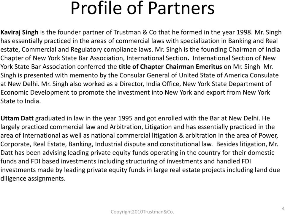 Singh is the founding Chairman of India Chapter of New York State Bar Association, International Section.
