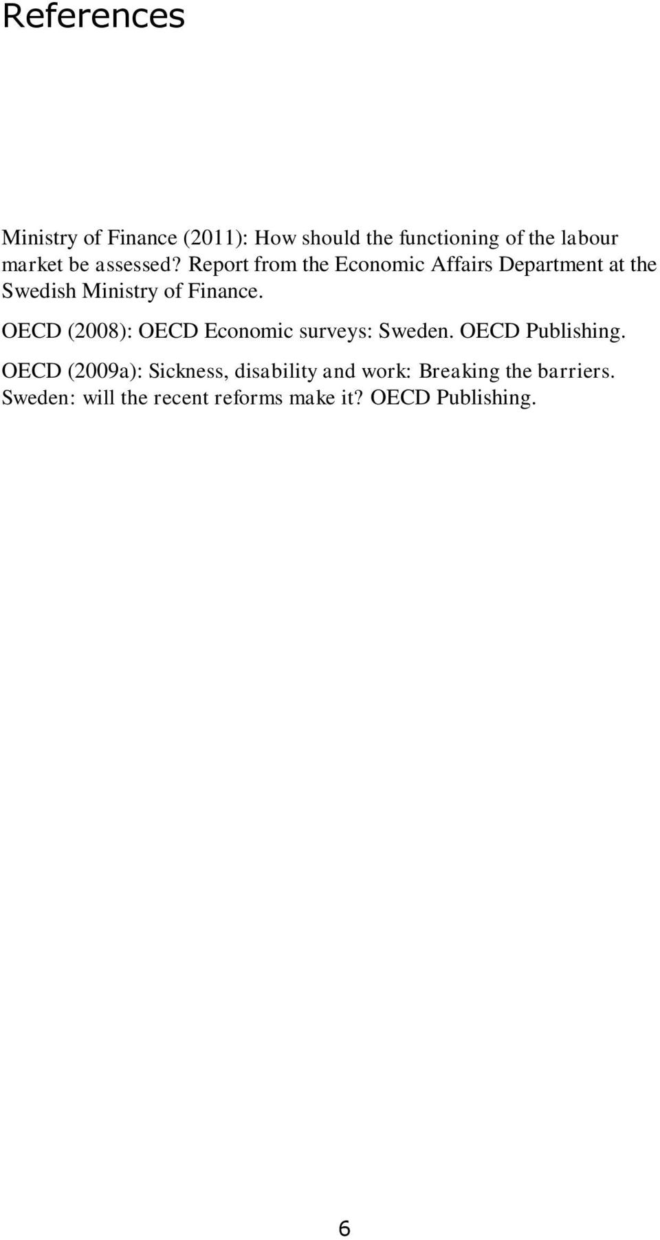 OECD (2008): OECD Economic surveys: Sweden. OECD Publishing.