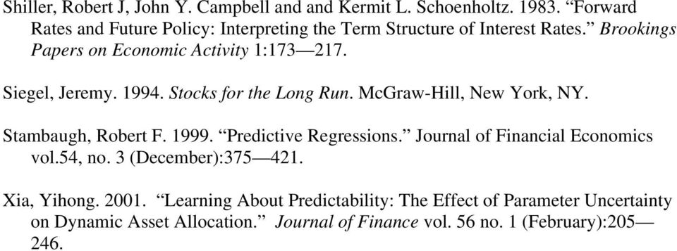 Siegel, Jeremy. 1994. Stocks for the Long Run. McGraw-Hill, New York, NY. Stambaugh, Robert F. 1999. Predictive Regressions.