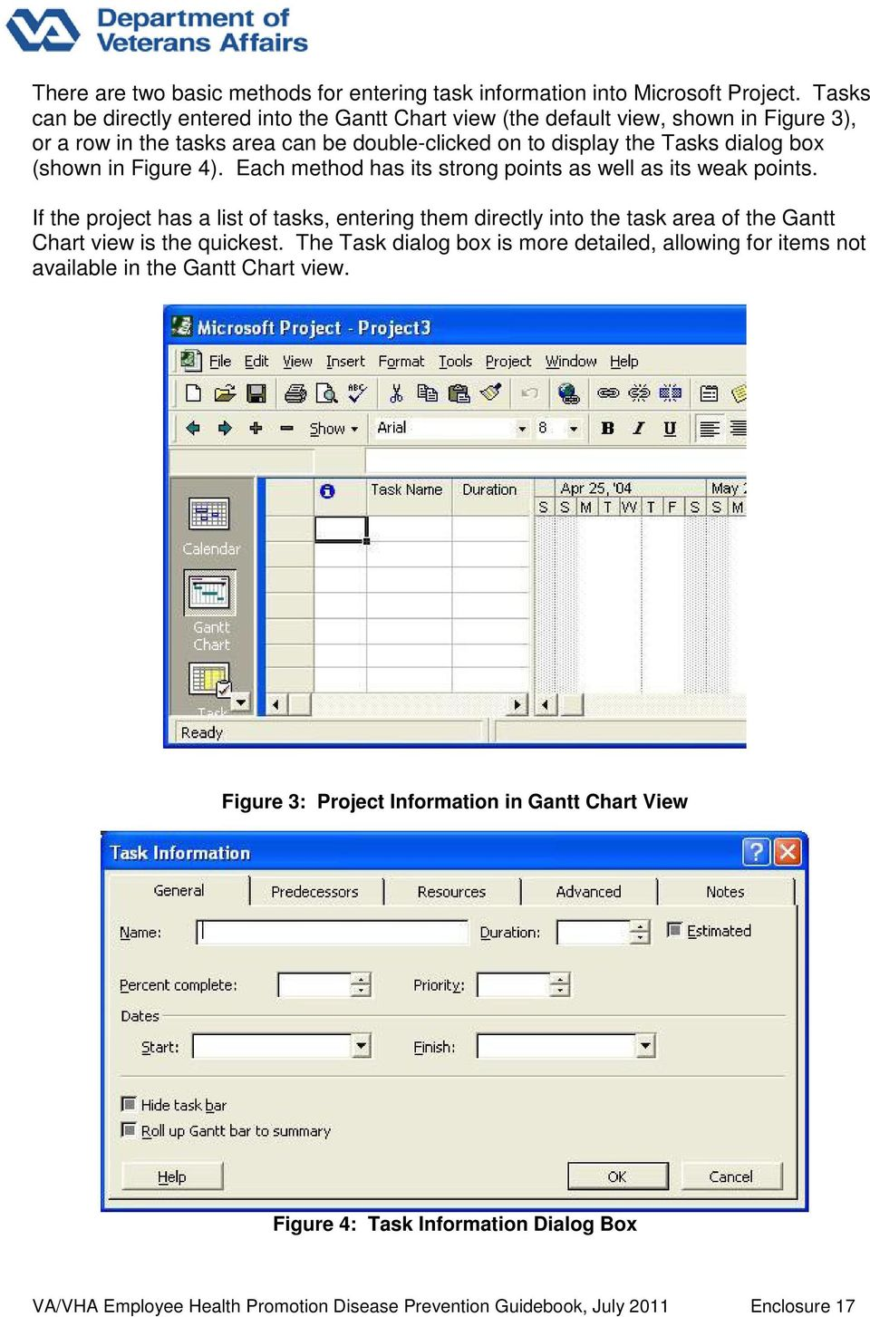Tasks dialog box (shown in Figure 4). Each method has its strong points as well as its weak points.