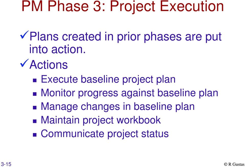 Actions Execute baseline project plan Monitor progress