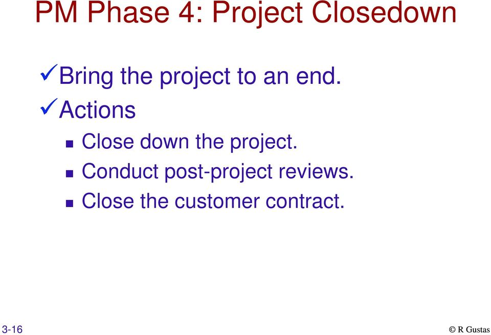 Actions Close down the project.