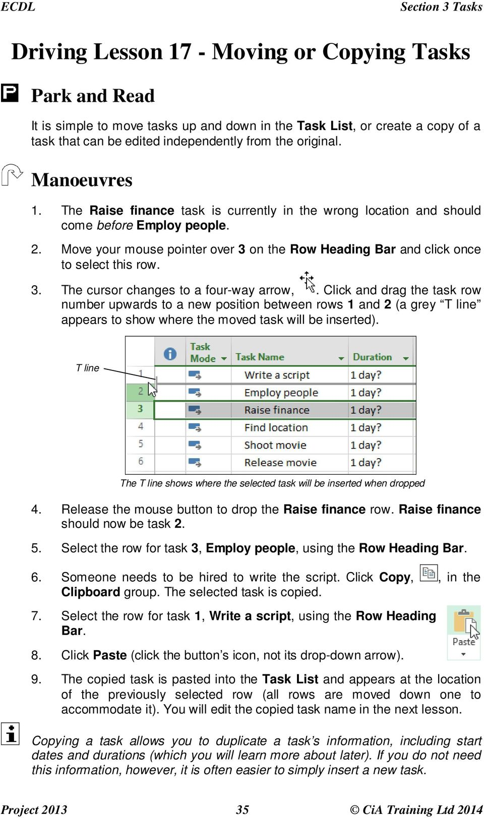 Move your mouse pointer over 3 on the Row Heading Bar and click once to select this row. 3. The cursor changes to a four-way arrow,.