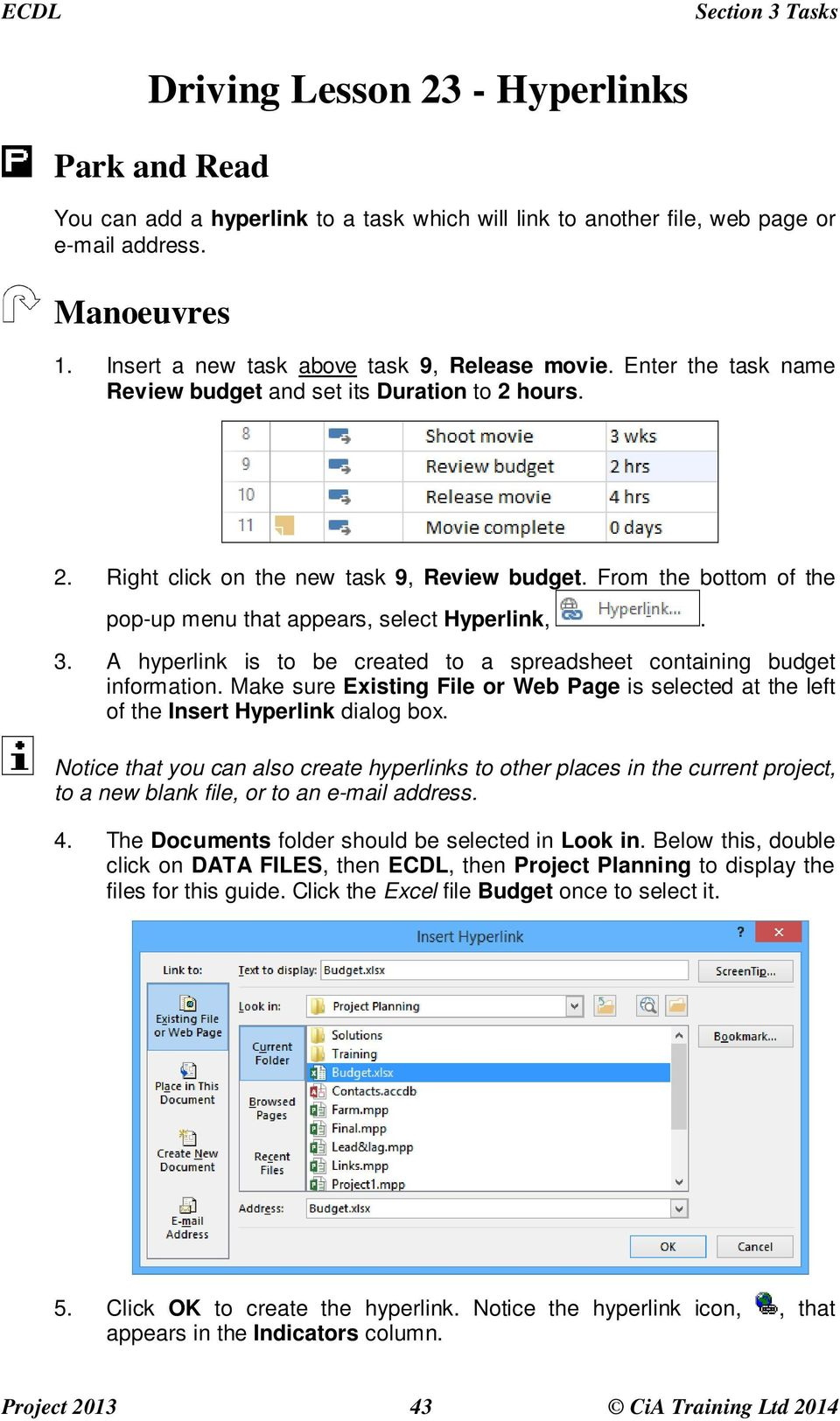 From the bottom of the pop-up menu that appears, select Hyperlink,. 3. A hyperlink is to be created to a spreadsheet containing budget information.