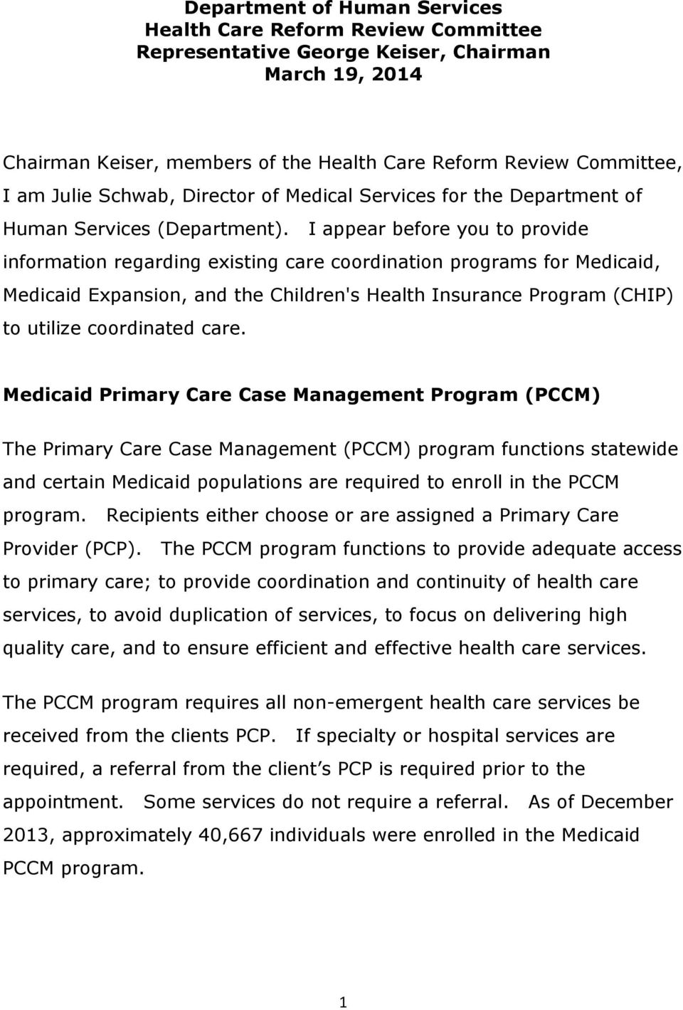 I appear before you to provide information regarding existing care coordination programs for Medicaid, Medicaid Expansion, and the Children's Health Insurance Program (CHIP) to utilize coordinated