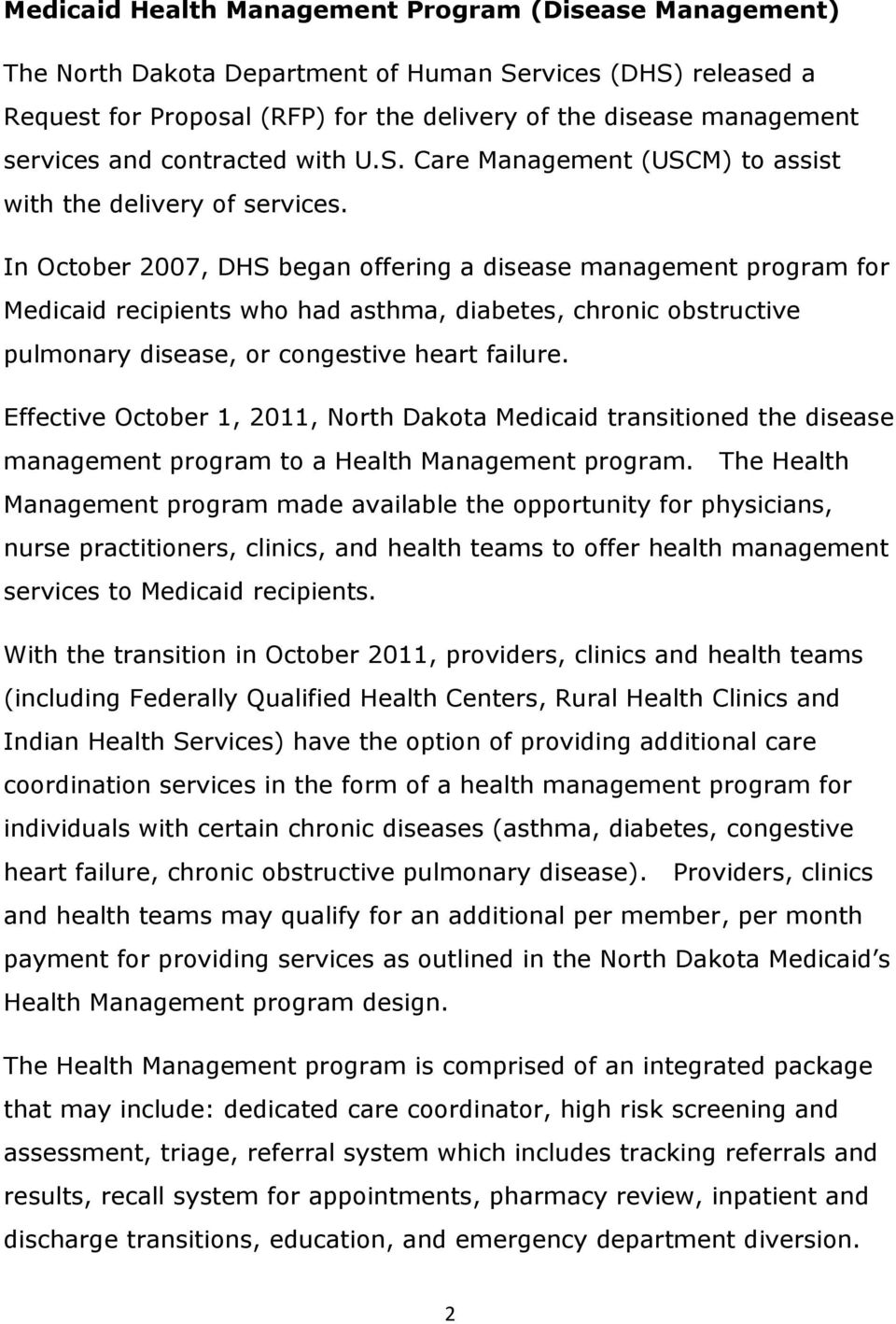 In October 2007, DHS began offering a disease management program for Medicaid recipients who had asthma, diabetes, chronic obstructive pulmonary disease, or congestive heart failure.
