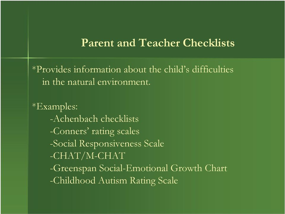 *Examples: -Achenbach checklists -Conners rating scales -Social