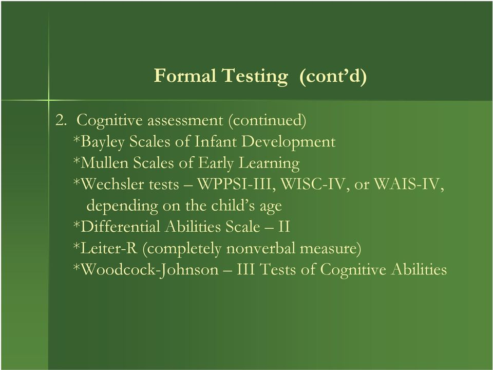 Scales of Early Learning *Wechsler tests WPPSI-III, WISC-IV, or WAIS-IV, depending
