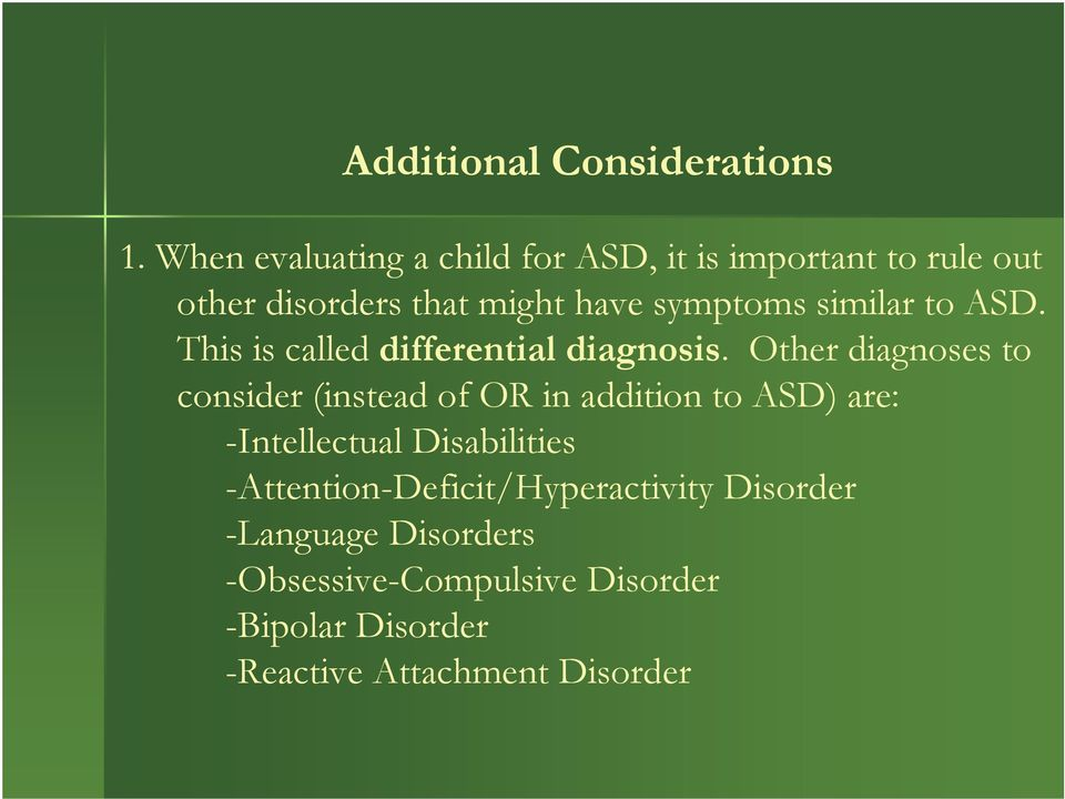 similar to ASD. This is called differential diagnosis.