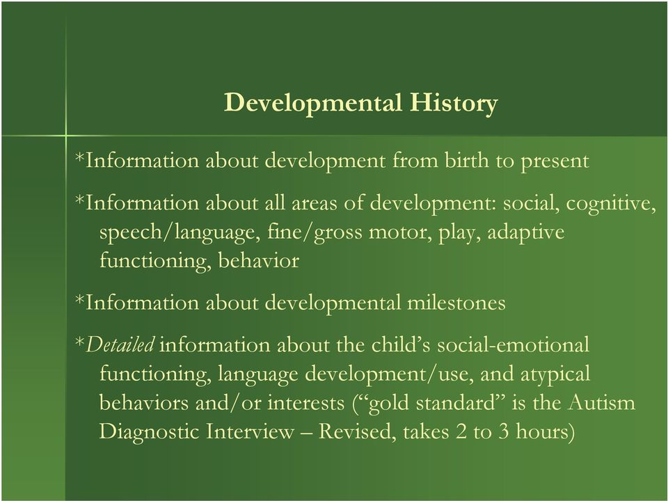 about developmental milestones *Detailed information about the child s social-emotional functioning, language