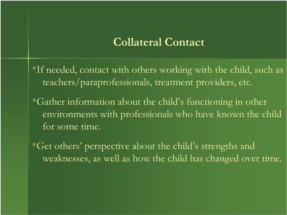 *Gather information about the child s functioning in other environments with professionals who