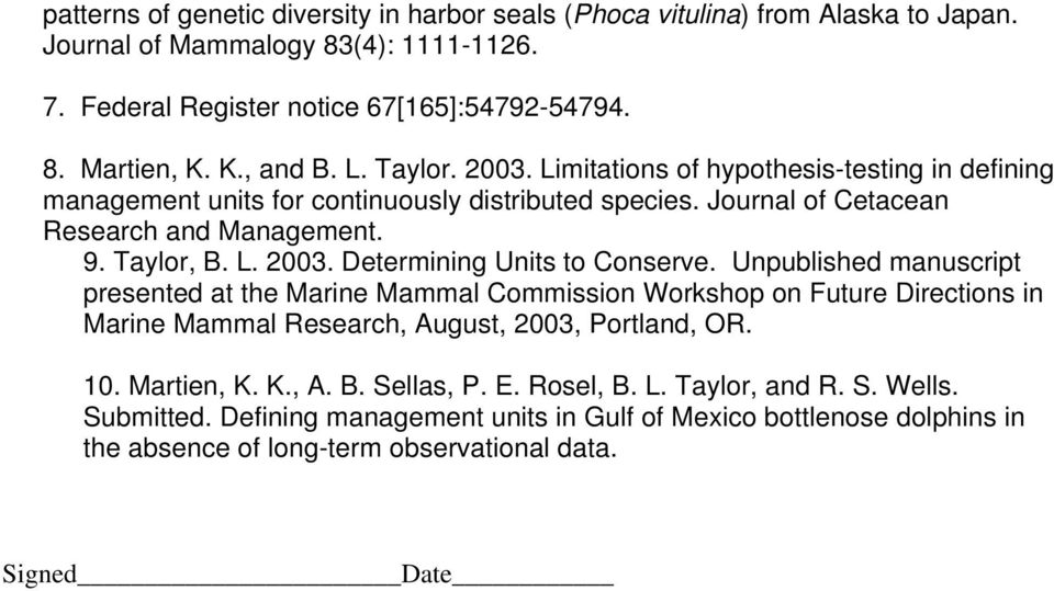 Unpublished manuscript presented at the Marine Mammal Commission Workshop on Future Directions in Marine Mammal Research, August, 2003, Portland, OR. 10. Martien, K. K., A. B. Sellas, P. E.