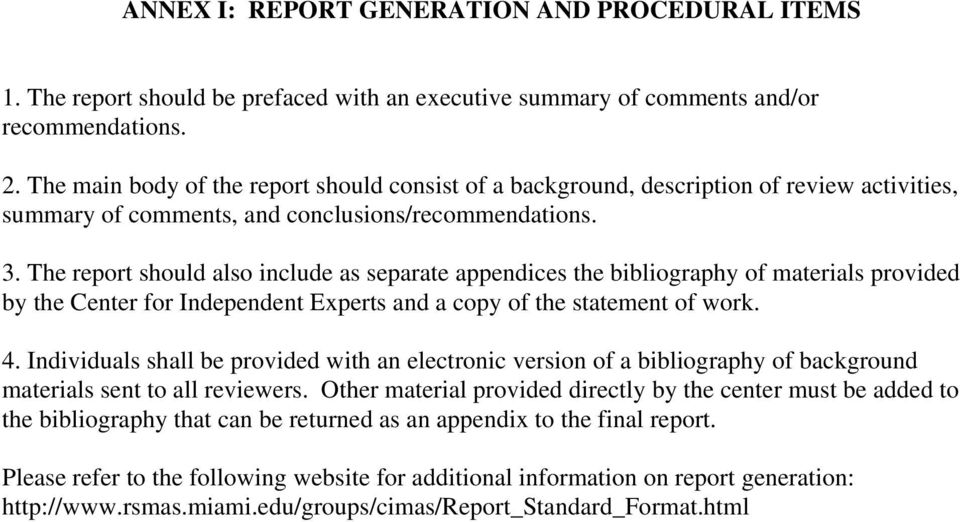 The report should also include as separate appendices the bibliography of materials provided by the Center for Independent Experts and a copy of the statement of work. 4.