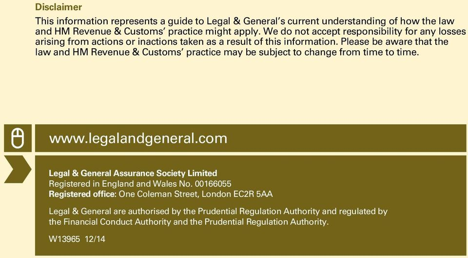 Please be aware that the law and HM Revenue & Customs practice may be subject to change from time to time. www.legalandgeneral.