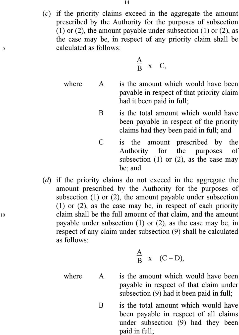 total amount which would have been payable in respect of the priority claims had they been paid in full; and C is the amount prescribed by the Authority for the purposes of subsection (1) or (2), as