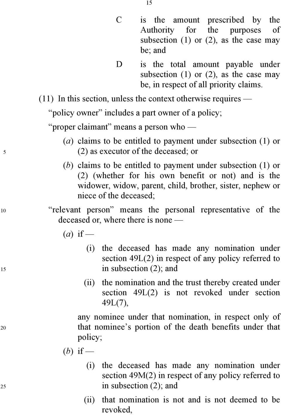 (11) In this section, unless the context otherwise requires policy owner includes a part owner of a policy; proper claimant means a person who (a) claims to be entitled to payment under subsection