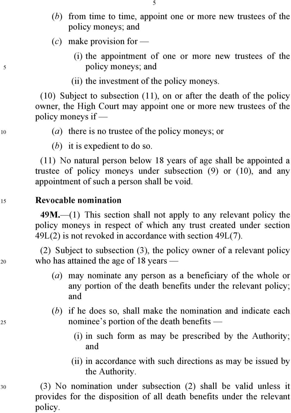 () Subject to subsection (11), on or after the death of the policy owner, the High Court may appoint one or more new trustees of the policy moneys if (a) there is no trustee of the policy moneys; or