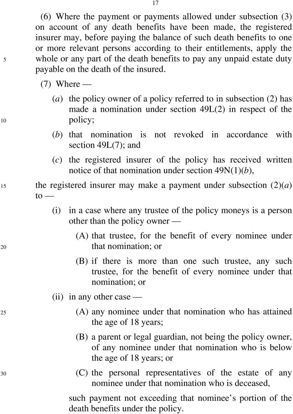 (7) Where (a) the policy owner of a policy referred to in subsection (2) has made a nomination under section 49L(2) in respect of the policy; (b) that nomination is not revoked in accordance with