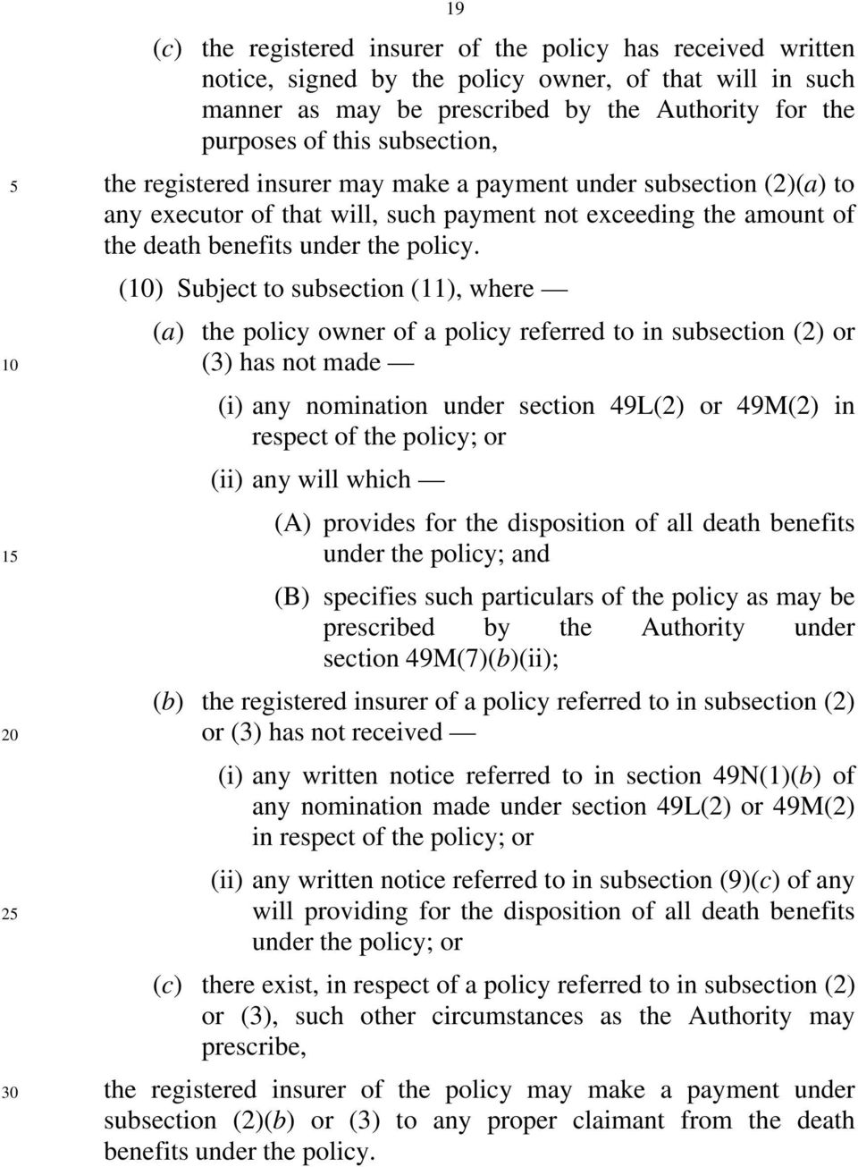 () Subject to subsection (11), where (a) the policy owner of a policy referred to in subsection (2) or (3) has not made (i) any nomination under section 49L(2) or 49M(2) in respect of the policy; or