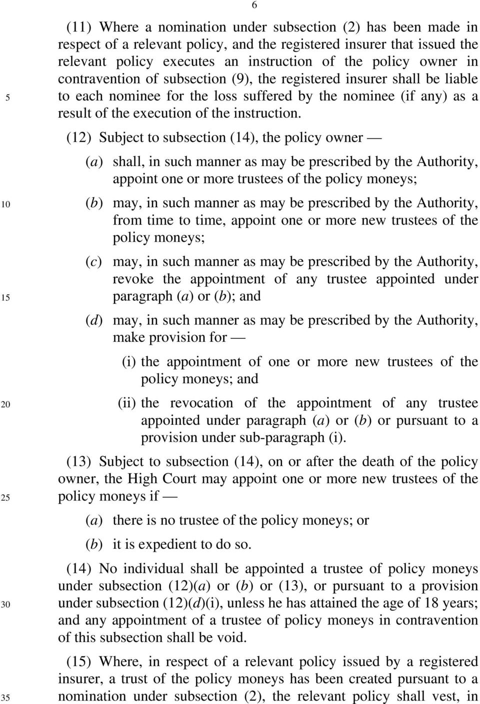 (12) Subject to subsection (14), the policy owner (a) shall, in such manner as may be prescribed by the Authority, appoint one or more trustees of the policy moneys; (b) may, in such manner as may be