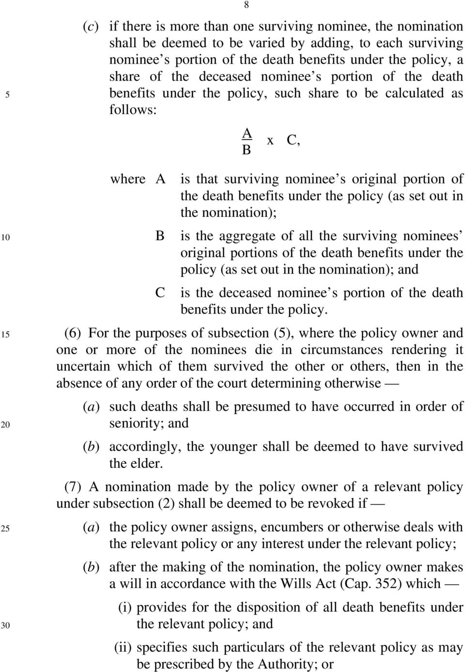 the policy (as set out in the nomination); B is the aggregate of all the surviving nominees original portions of the death benefits under the policy (as set out in the nomination); and C is the