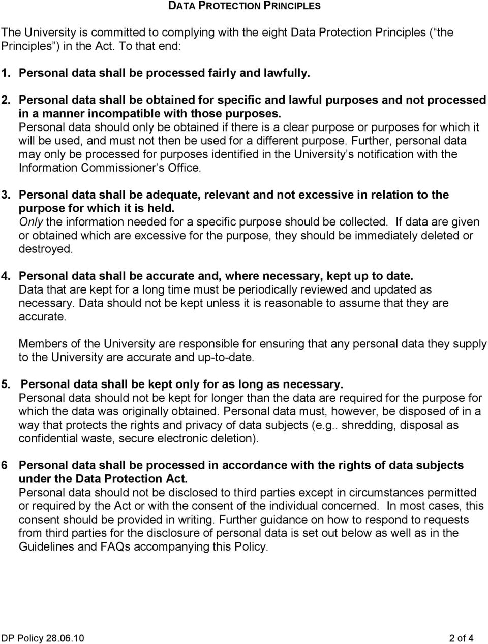 Personal data should only be obtained if there is a clear purpose or purposes for which it will be used, and must not then be used for a different purpose.