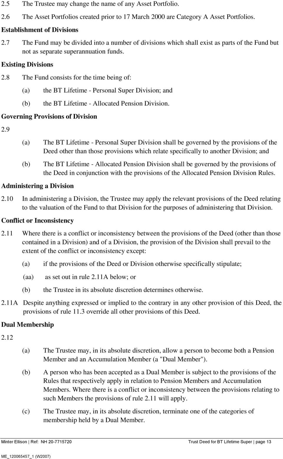 8 The Fund consists for the time being of: the BT Lifetime - Personal Super Division; and the BT Lifetime - Allocated Pension Division. Governing Provisions of Division 2.