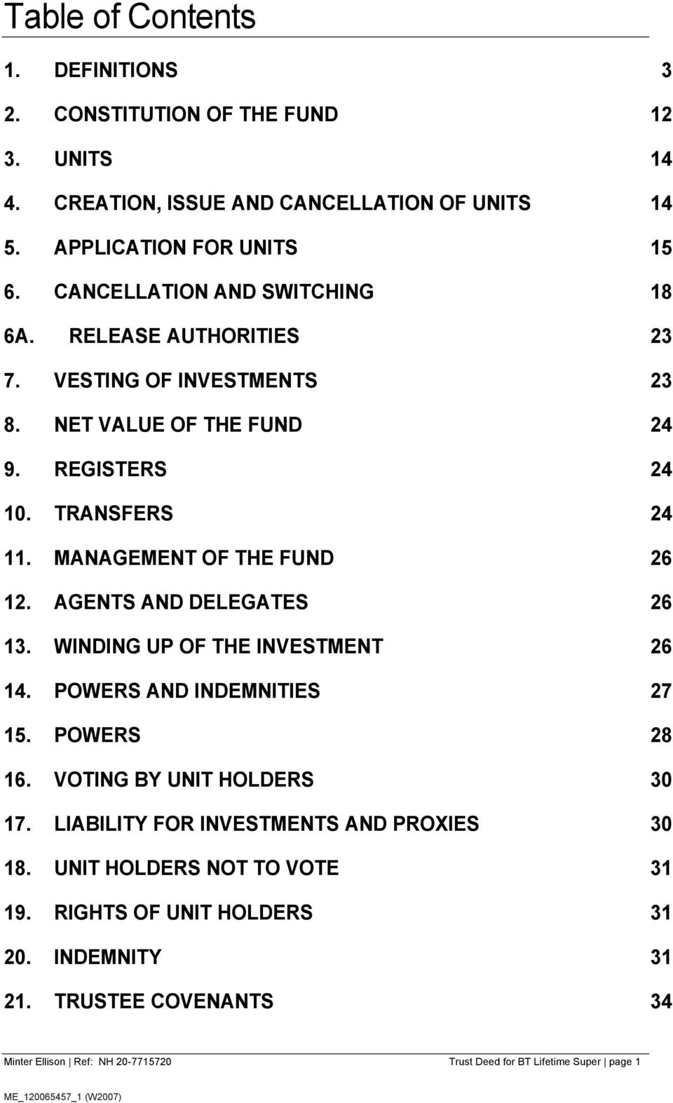 MANAGEMENT OF THE FUND 26 12. AGENTS AND DELEGATES 26 13. WINDING UP OF THE INVESTMENT 26 14. POWERS AND INDEMNITIES 27 15. POWERS 28 16. VOTING BY UNIT HOLDERS 30 17.