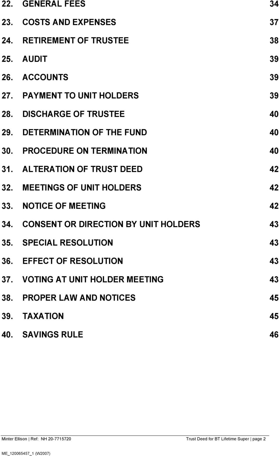 MEETINGS OF UNIT HOLDERS 42 33. NOTICE OF MEETING 42 34. CONSENT OR DIRECTION BY UNIT HOLDERS 43 35. SPECIAL RESOLUTION 43 36.