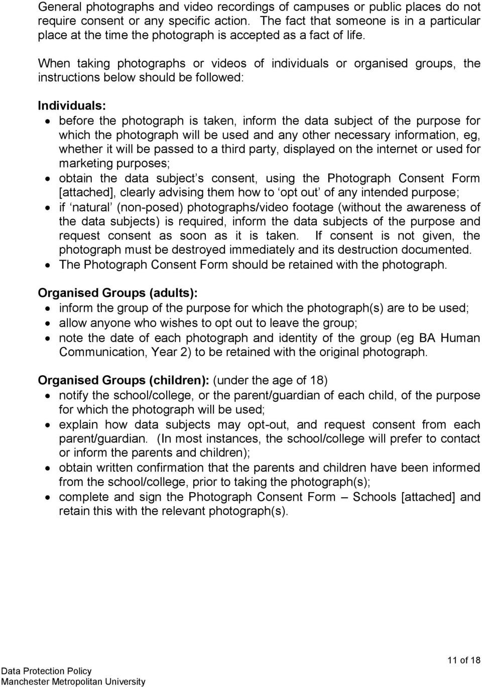 When taking photographs or videos of individuals or organised groups, the instructions below should be followed: Individuals: before the photograph is taken, inform the data subject of the purpose