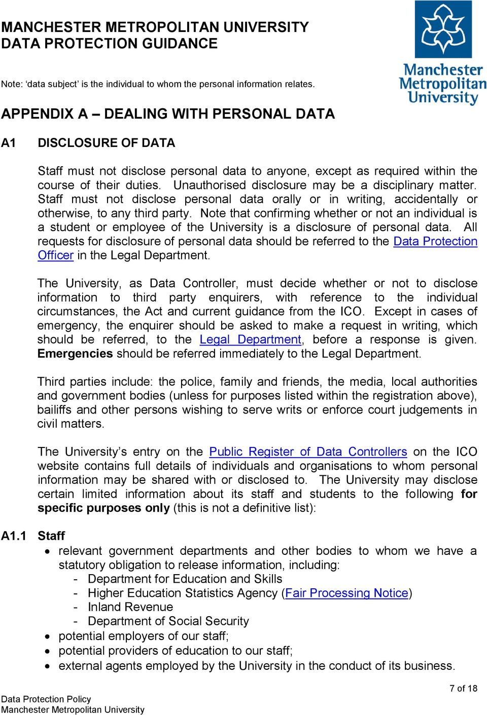 Unauthorised disclosure may be a disciplinary matter. Staff must not disclose personal data orally or in writing, accidentally or otherwise, to any third party.