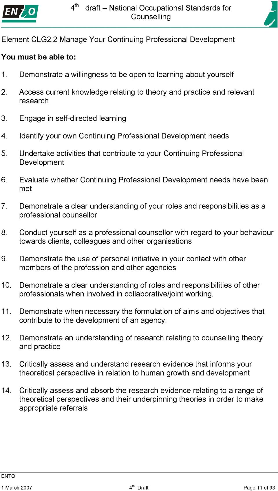 Undertake activities that contribute to your Continuing Professional Development 6. Evaluate whether Continuing Professional Development needs have been met 7.